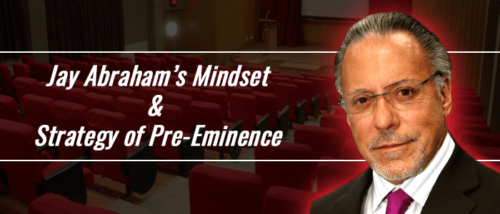 [Bulletproof Mindset Pt. 3] Business & Life Positioning, Jay Abraham's Pre-Eminence & Direct Response Marketing